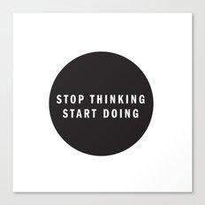 STOP THINKING START DOING Canvas Print