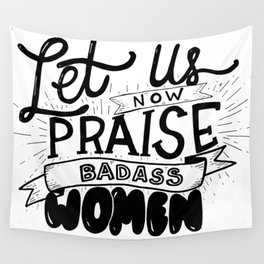 Let Us Now Praise Badass Women Wall Tapestry