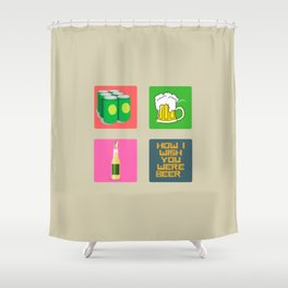 How I Wish You Were A Beer Shower Curtain