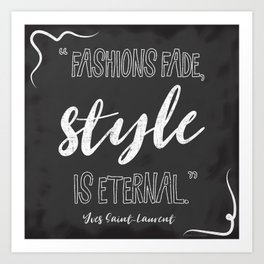 Fashions fade, style is eternal. Art Print