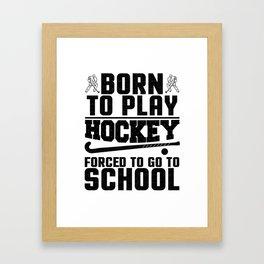 Hockey Born to Play Ice Hockey Framed Art Print