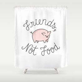 Friends, Not Food Shower Curtain