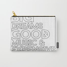 Big dreams good music Carry-All Pouch