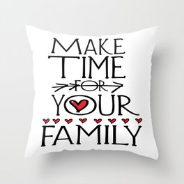 Make time for your family Throw Pillow