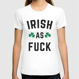 Irish As F*ck Funny Quote T-shirt