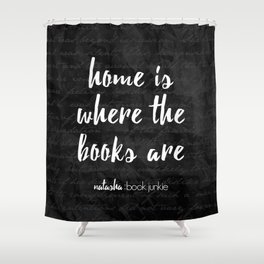 NBJ - Home is Where the Books Are Shower Curtain