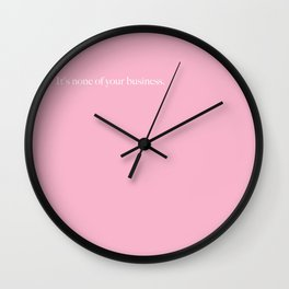 It's none of your business Wall Clock
