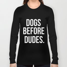 dogs before dudes son t-shirts Long Sleeve T-shirt