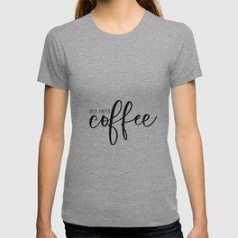 But First Coffee Printable Art, Inspirational Wall Art Decor, But First Coffee Sign, Coffee Quote Pr T-shirt