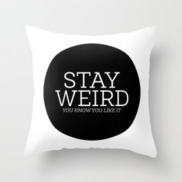 Stay Weird. You Know You Like It. Throw Pillow