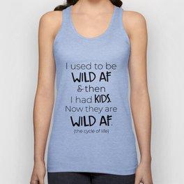 I used to be wild af and then i had kids now they are wild af the cycle of life mom t-shirts Unisex Tank Top