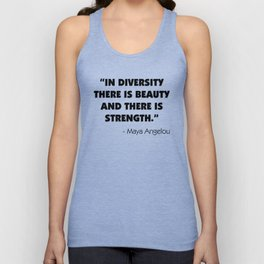 """In Diversity There is Beauty and There is Strength"" -  Maya Angelou Unisex Tank Top"