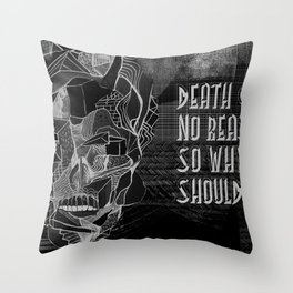 Death gives no reason Throw Pillow
