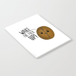 Wake The Fuck Up - Coffee Bean Notebook