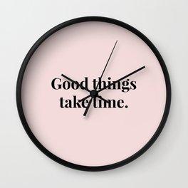 Good things take time Wall Clock