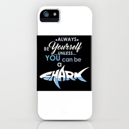 Always Be Yourself Shark iPhone Case