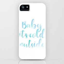 Baby it's cold outside iPhone Case