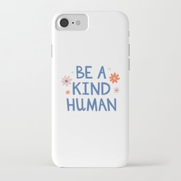 be a kind human iPhone Case