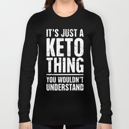 It's Just A Keto Thing Long Sleeve T-shirt