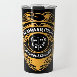Grammar Police To Serve And Correct Travel Mug