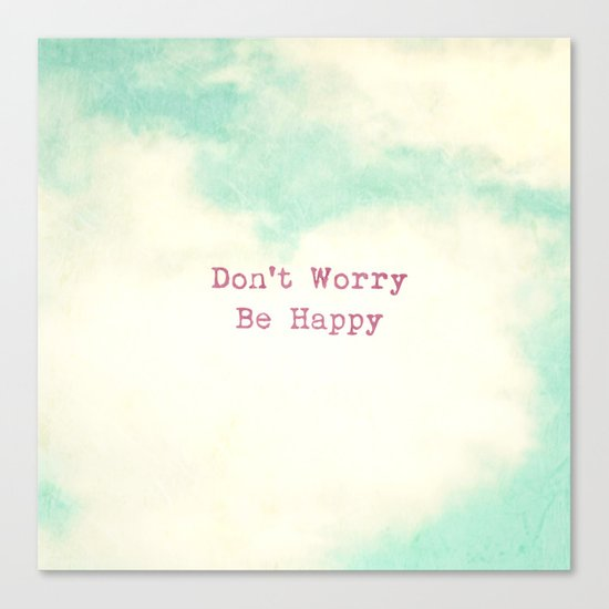 Don't Worry, Be Happy Canvas Print