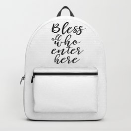 Bless all who enter here, Home Decor, Welcome Print, Love Quote Backpack