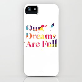 Our Dreams Are Full iPhone Case