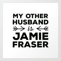 outlander Art Prints featuring My other husband is Jamie Fraser by mangoandsalt