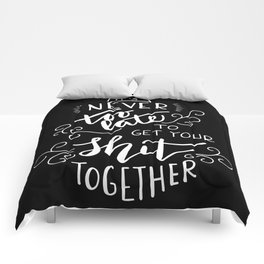 It's never too late to get your shit together Comforters