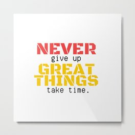07MA03 | NEVER give up, GREAT THINGS take time  | Motivational Quote | Digital Art | Artist Amiee Metal Print