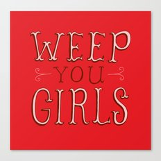 Weep You Girls Canvas Print
