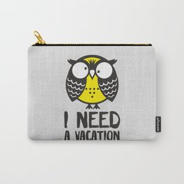 Owl. I need a vacation. Carry-All Pouch