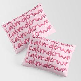 CALM DOWN CALM DOWN CALM DOWN Pillow Sham