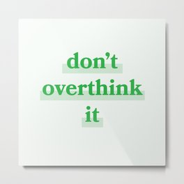 Don't overthink it   green Metal Print