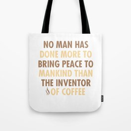 No Man Has Done More To Bring Peace Tote Bag