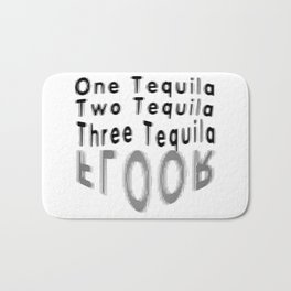 One Tequila Two Tequila Three Tequila FLOOR Bath Mat