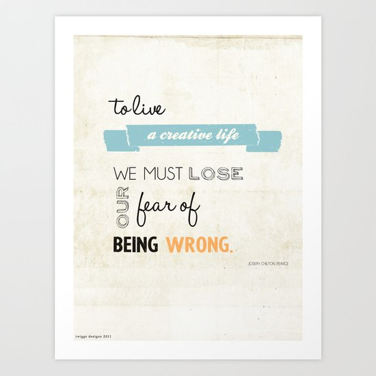 To live a creative life you must... Art Print