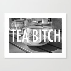 TEA BITCH Canvas Print