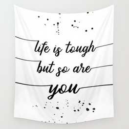 TEXT ART Life is tough but so are you Wall Tapestry