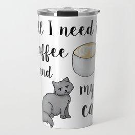 All I Need is Coffee and My Cat Travel Mug