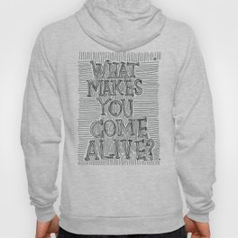 What Makes You Come Alive? Hoody
