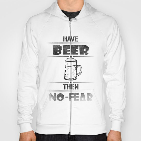 Have BEER Then NO-FEAR Hoody