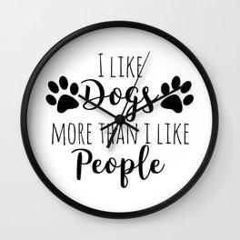 I Like Dogs More Than I Like People Wall Clock
