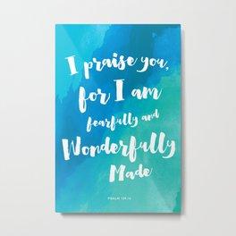 Wonderfully Made - Psalm 139:14 Metal Print