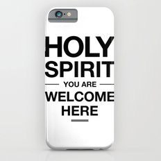 Holy Spirit You Are Welcome Here Slim Case iPhone 6s