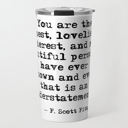 The finest, loveliest, tenderest and most beautiful person - F Scott Fitzgerald Travel Mug