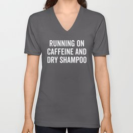 Caffeine And Dry Shampoo Funny Quote Unisex V-Neck