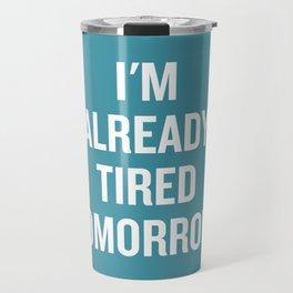 I'm already tired tomorrow. Travel Mug
