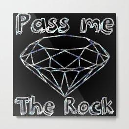Pass me The Rock Metal Print