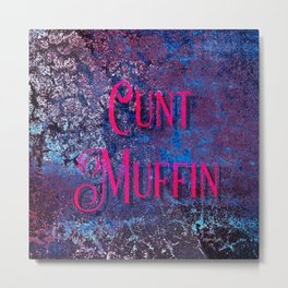 Nasty Girls: Cunt Muffin Metal Print